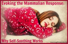 HealingFromBPD.org: Evoking the Mammalian Brain Response - Why Self-Soothing Works (DBT) ...What if you experienced trauma early on -- how does this affect your nervous system and your ability to self-soothe? What can you do?