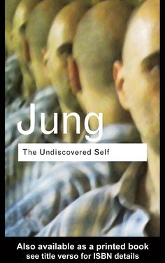 Carl gustav jung the undiscovered self  -The Plight of the Individual in Modern Society -Religion as the Counterbalance to Mass-Mindedness -The Position of the West on the Question of Religion   -The Individual's Understanding of Himself -The Philosophical and the Psychological Approach to Life  -Self-Knowledge -The Meaning of Self-Knowledge