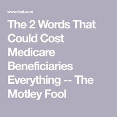 The 2 Words That Could Cost Medicare Beneficiaries Everything -- The Motley Fool Retirement Pictures, Retirement Advice, Investing For Retirement, Happy Retirement, Retirement Cards, Retirement Planning, Retirement Benefits, Teacher Retirement, Retirement Strategies