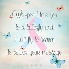 I miss you mom Miss Mom, Miss You Dad, L Love You, My Love, Butterfly Quotes, Butterfly Kisses, Infant Loss Awareness, Pregnancy And Infant Loss, Angels In Heaven