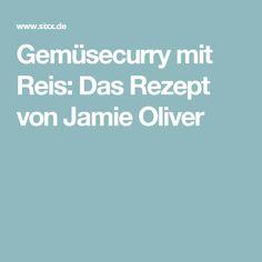 Gemüsecurry mit Reis: Das Rezept von Jamie Oliver