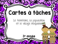 Les petits génies - Ressources pédagogiques: De nouvelles cartes à tâches sur les Iroquoiens School Subjects, Unit Plan, History Teachers, Cycle, Grade 3, Interactive Notebooks, Task Cards, Math Centers, Social Studies