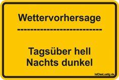 Wettervorhersage --------------------------  Tagsüber hell Nachts dunkel ... gefunden auf https://www.istdaslustig.de/spruch/6410 #lustig #sprüche #fun #spass