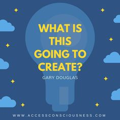 "Question Of The Day ""What is this going to create?"" Gary Douglas Your Choice Will Change Reality http://access-consciousness-blog.com/2016/05/your-choice-will-change-reality/ #accessconsciousness #choice #create #questions"