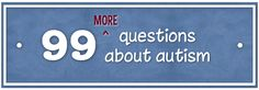 Answers To 99 More Questions About Autism