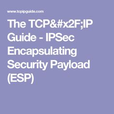 The TCP/IP Guide - IPSec Encapsulating Security Payload (ESP)