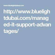 http://www.bluelightdubai.com/managed-it-support-advantages/