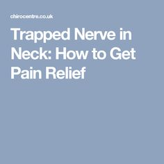 Trapped Nerve in Neck: How to Get Pain Relief