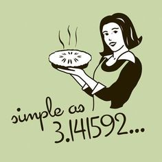 Wednesday, March 14th is Pi Day!  A day to honor 3.141592, our friend π, and there's no better way to celebrate than by baking its homophone pie. Math geeks and pie lovers come together on 3/14, and if you're really geeky, you eat your pie at exactly 1:59.    Pi Day Challenge : Stretch your floured limbs,and Pie it Forward!     Bake and deliver a pie to a friend. Pass along the recipe and share a day of baking. Go ahead . . . Bake something tasty and surprise someone who most needs the love.