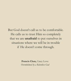 But God doesn't call us to be comfortable. He calls us to trust Him so completely that we are unafraid to put ourselves in situations where we will be in trouble if He doesn't come through. Bible Verses Quotes, Jesus Quotes, Faith Quotes, Me Quotes, Scriptures, Worship Quotes, Gospel Quotes, Leader Quotes, Godly Quotes