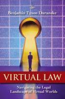 Virtual law : navigating the legal landscape of virtual worlds / Benjamin Tyson Duranske.