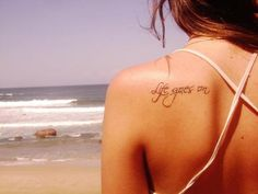 """Not really into the whole """"life goes on"""" quote, it's too used. But I love the placement and font."""