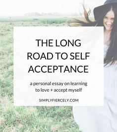 A personal essay about my long road to self acceptance. After years of rejecting myself, how did I finally learn to love and accept myself for who I am?