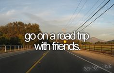 go on a road trip with friends and lets hope it doesn't turn out like the hang over