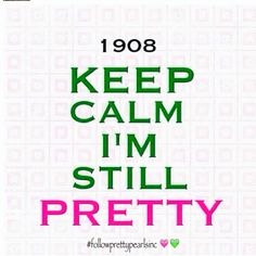 Keep Calm. I'm Still Pretty. We do age well. :-) #followprettypearlsinc AKA 1908
