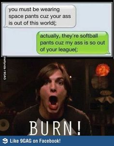 Haha Kelso!!! Booom I can say this cause I play softball. Now I just need someone to say the first part!