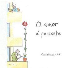 """""""O amor é paciente."""""""