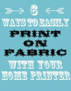 How to Print on Fabric - 6 Easy Ways These instructions just gave me the confidence to do it! Thanks so much to The Graphics Fairy :-)