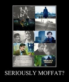 WhoLock Moffat rage. Though he kills people, I must admit he is probably my favourite Doctor Who writer. (Sherlock and Doctor Who on here, I have them as separate boards so it went here to compromise).