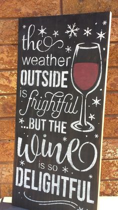 """THE WEATHER OUTSIDE IS FRIGHTFUL BUT THE WINE IS SO DELIGHTFUL/HOLIDAY WINTER SIGN THIS WOOD SIGN IS A GREAT SIGN TO KEEP OUT ALL WINTER LONG. MAKES A GREAT HOLIDAY GIFT OR HOUSEWARMING. MEASUREMENTS: 11 1/4"""" X 24"""" 3/4"""" THICKNESS THANK YOU FOR VIEWING!"""