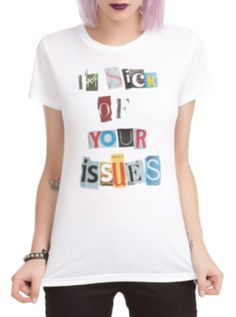 I'm Sick Of Your Issues Girls T-Shirt