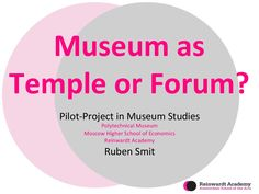 Museum as temple or forum   pm & hse moscow by Reinwardt Academie via slideshare