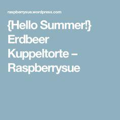 {Hello Summer!} Erdbeer Kuppeltorte – Raspberrysue