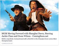 Yay!!! Can't wait http://www.comingsoon.net/movies/news/440615-mgm-moving-forward-with-shanghai-dawn-starring-jackie-chan-and-owen-wilson https://www.facebook.com/laurie.korzeniewski