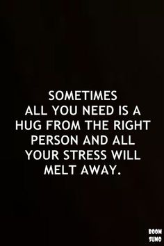 Sometimes We Just Need A Hug Hugs Love Quotes Hug Quotes Quotes