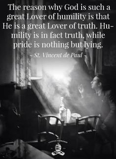 """Vincent de Paul - """"The reason why God is such a great Lover of humility is that He is a great Lover of truth. Humility is in fact truth, while pride is nothing but lying. Catholic Quotes, Catholic Prayers, Religious Quotes, Spiritual Quotes, Catholic Saints, Roman Catholic, Catholic Art, The Words, Bible Quotes"""