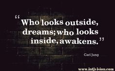 """Who looks outside, dreams; who looks inside, awakens."" – Carl Jung"