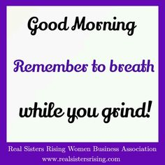 #Goodmorning Remember to breath while you grind. www.realsistersrising.com