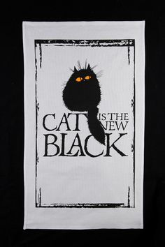 Cat Is The New Black tea towel by MADOLDCATLADY on Etsy, £10.00