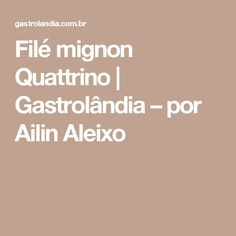 Filé mignon Quattrino | Gastrolândia – por Ailin Aleixo