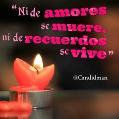 """Ni de #Amores se muere, ni de #Recuerdos se vive"". #Citas #Frases @Candidman"