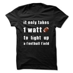 It Only Takes 1 Watt To Light Up A Football Field T-Shirt Hoodie Sweatshirts aii. Check price ==► http://graphictshirts.xyz/?p=91660