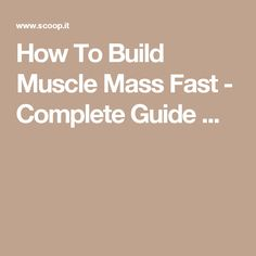 How To Build Muscle Mass Fast - Complete Guide ...