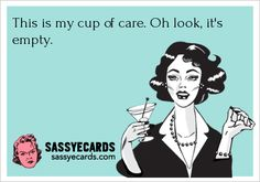 This is my cup of care. Oh look, it's... - Sassy eCards on imgfave