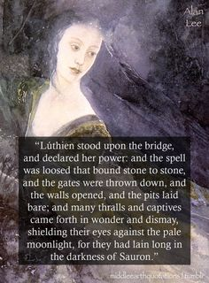 - Of Lúthien rescuing Beren, The Silmarillion, Of Beren and Lúthien  I really need to read the Silmarillion.
