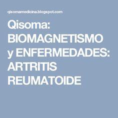 Qisoma: BIOMAGNETISMO y ENFERMEDADES: ARTRITIS REUMATOIDE