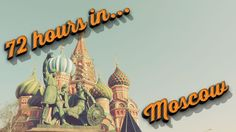 72 hours in Moscow (almost) |
