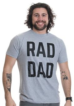 fe1634a54 A t-shirt with a print on front letting the whole world know that a rad dad  has entered the building