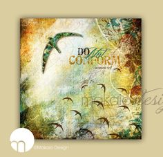 Do Not Comform to this world! Unique & contemporary Christian art by Makaio Design. Make a statement with this unique art that combines Illustration, painting, photography...not your typical Christian art! :)