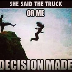 """Dieseltees- """"SHE SAID THE TRUCK OR ME DECISION MADE"""" 