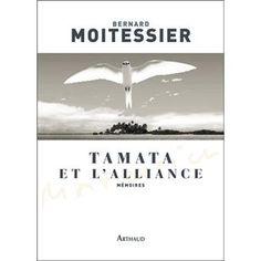 Tamata et l'alliance : l'autobiographie du célèbre navigateur - broché - Bernard Moitessier - Livre - Fnac.com