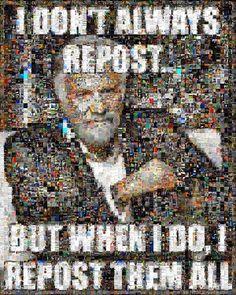 I don't always repost...  #mostinterestingman