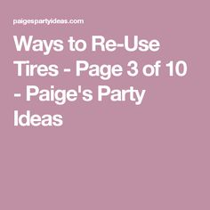 Ways to Re-Use Tires - Page 3 of 10 - Paige's Party Ideas