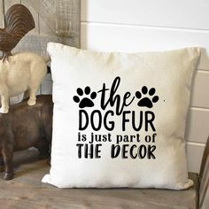 Dog Home Gift Throw Pillow The Dog Fur is just part of the Decor