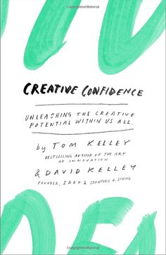 Creative Confidence: Unleashing the Creative Potential Within Us All by Tom Kelley, David Kelley: Creativity is a skill. 'A widely held myth suggests that creative geniuses rarely fail. Yet...actually the opposite is true...' http://business.time.com/2013/10/15/designers-must-learn-to-embrace-failure/ #Books #Creativity