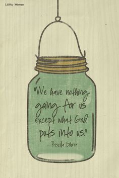 Priscilla Shirer--We have nothing going for us except what God puts into us.